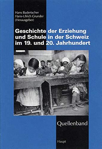 Quellenband zur Geschichte der Erziehung und Schule in der Schweiz im 19. u. 20. Jahrhundert: Hans ...