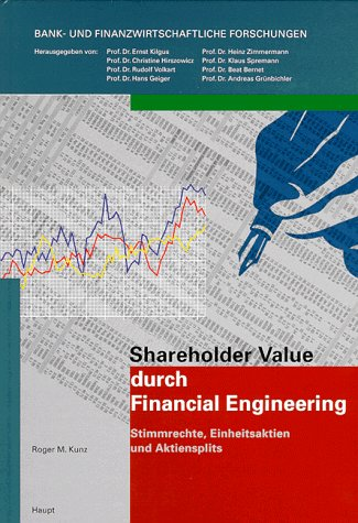 Shareholder Value durch Financial Engineering. Stimmrechte, Einheitsaktien und Aktiensplits.: KUNZ,...