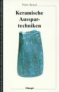 Keramische Ausspartechniken (German Edition) (3258062374) by Beard, Peter