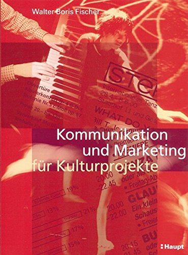 Kommunikation und Marketing für Kulturprojekte.: Fischer, Walter Boris