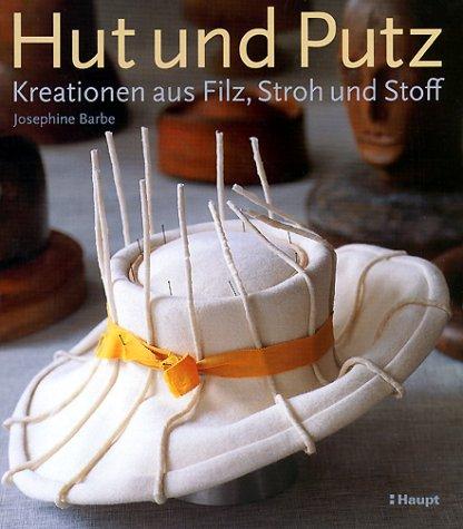 9783258064314: Hut und Putz: Kreationen aus Filz, Stroh und Stoff