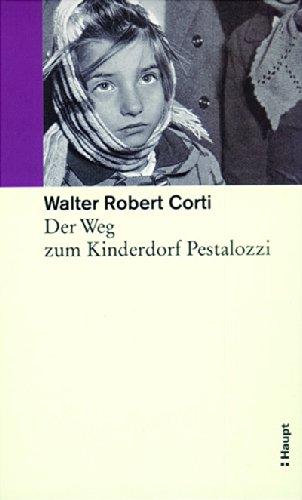 9783258064680: Gesammelte Schriften: Walter Robert Corti - Der Weg zum Kinderdorf Pestalozzi: Bd 3