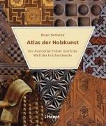 Atlas der Holzkunst: Ein illustrierter Führer durch: Bryan Sentance