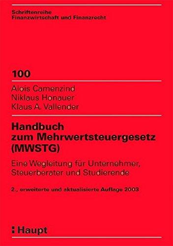 Handbuch zum Mehrwertsteuergesetz (MWSTG). Eine Wegleitung für Unternehmer, Steuerberater und ...
