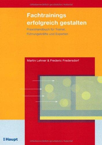 9783258066486: Fachtrainings erfolgreich gestalten: Praxishandbuch für Trainer, Führungskräfte und Experten