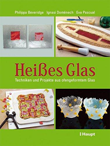 9783258067735: Heißes Glas: Techniken und Projekte aus ofengeformtem Glas