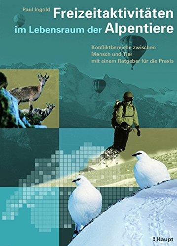 9783258067803: Freizeitaktivitäten im Lebensraum der Alpentiere: Konfliktbereiche zwischen Mensch und Tier - ein Ratgeber für die Praxis