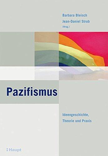 9783258069470: Pazifismus: Ideengeschichte, Theorie und Praxis