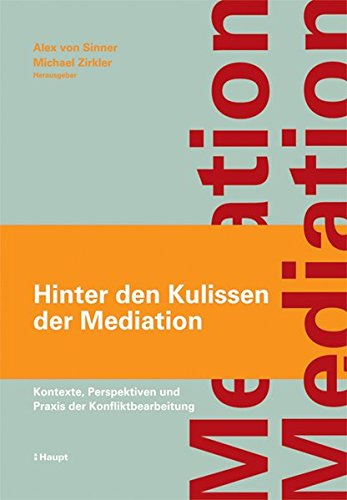 9783258069562: Hinter den Kulissen der Mediation: Kontexte, Perspektiven und Praxis der Konfliktbearbeitung