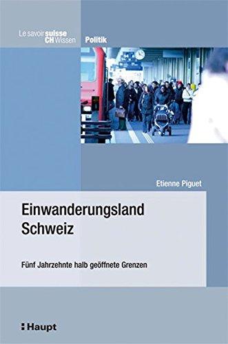 9783258070551: Einwanderungsland Schweiz: Fünf Jahrzehnte halb geöffnete Grenzen