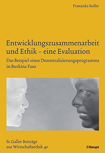 9783258071497: Entwicklungszusammenarbeit und Ethik - eine Evaluation: Das Beispiel eines Dezentralisierungsprogramms in Burkina Faso (St. Galler Beitr�ge zur Wirtschaftsethik)