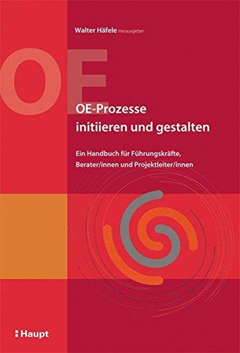 9783258071527: OE-Prozesse initiieren und gestalten: Ein Handbuch f�r F�hrungskr�fte, Berater/innen und Projektleiter/innen