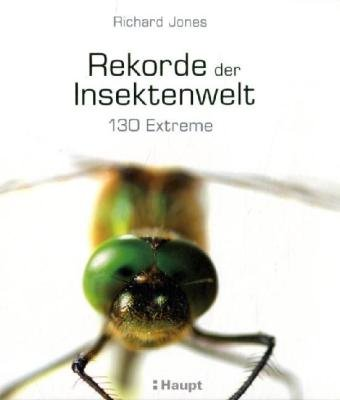 Rekorde der Insektenwelt: 130 Extreme: Richard Jones