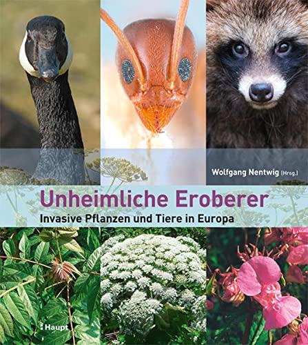 9783258076607: Unheimliche Eroberer: Invasive Pflanzen und Tiere in Europa