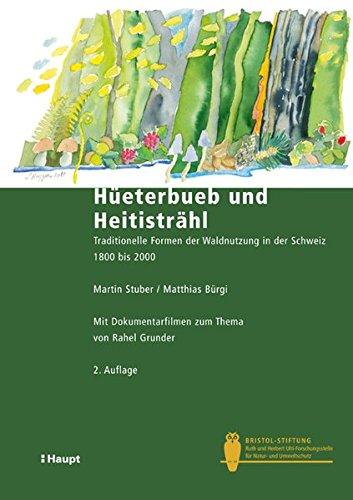 9783258077444: Hüeterbueb und Heitisträhl: Traditionelle Formen der Waldnutzung in der Schweiz 1800 bis 2000