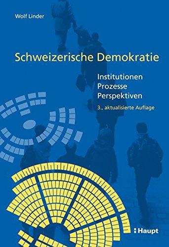Schweizerische Demokratie: Institutionen - Prozesse - Perspektiven Wolf Linder