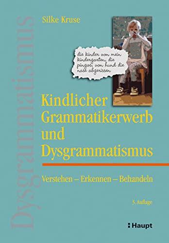 9783258078045: Kindlicher Grammatikerwerb und Dysgrammatismus: Verstehen - Erkennen - Behandeln
