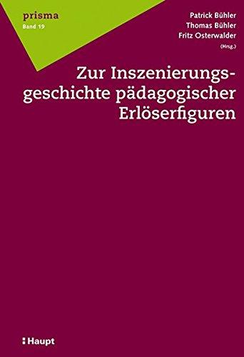 Zur Inszenierungsgeschichte pädagogischer Erlöserfiguren: Patrick B�hler