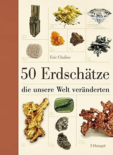 50 Erdschätze die unsere Welt veränderten.: Von Eric Chaline. Bern 2015.