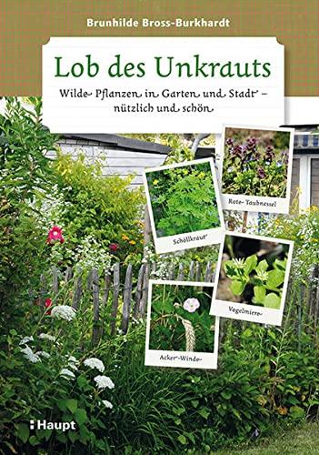 9783258079073: Lob des Unkrauts: Wilde Pflanzen in Garten und Stadt - nützlich und schön