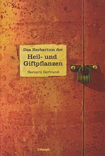 Das Herbarium der Heil- und Giftpflanzen.: Von Bernard Betrand. Bern 2015.