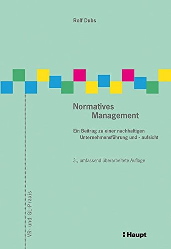 Normatives Management : Ein Beitrag zu einer nachhaltigen Unternehmensführung und -aufsicht - Rolf Dubs