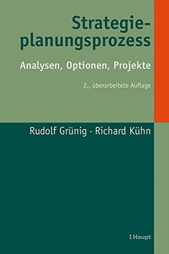 Strategieplanungsprozess: Analysen, Optionen, Projekte: Rudolf Grunig, Richard Kuhn