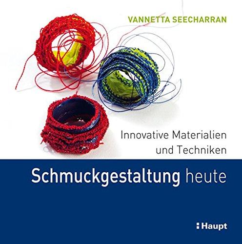 Schmuckgestaltung heute: Innovative Materialien und Techniken: Vannetta Seecharran