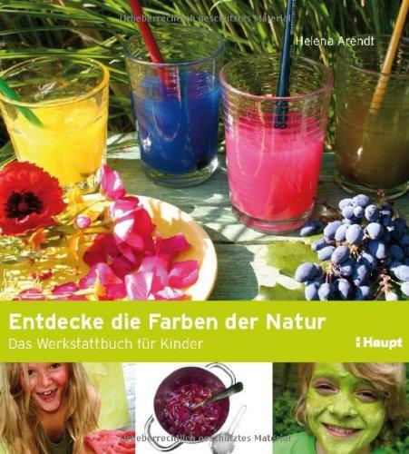 9783258600048: Entdecke die Farben der Natur: Das Werkstattbuch für Kinder