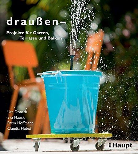 9783258600314: draußen - Projekte für Garten, Terrasse und Balkon