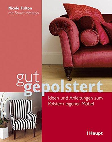 9783258600451: gut gepolstert: Ideen und Anleitungen zum Polstern eigener Möbel