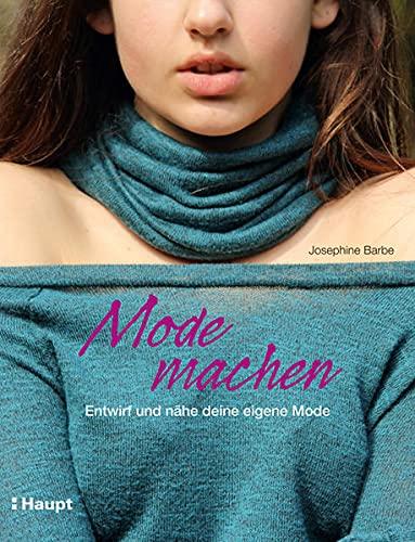 Mode machen: Entwirf und nähe deine eigene: Josephine Barbe
