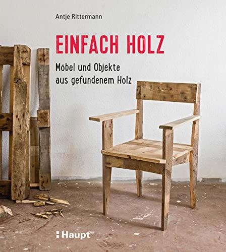 9783258601298: Einfach Holz: Möbel und Objekte aus gefundenem Holz