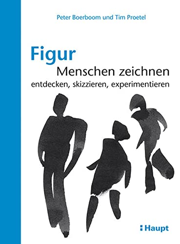 9783258601373: Figur: Menschen zeichnen: entdecken, skizzieren, experimentieren