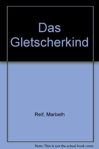 9783259070208: Das Gletscherkind. Die Geschichte einer Reise in den Bergen zwischen Traum und Tag, gestern und heute, Sage und Wirklichkeit