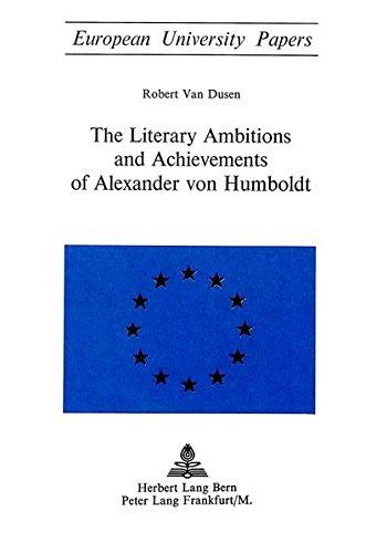 Literary Ambitions and Achievements of Alexander von Humboldt: Dusen, Robert Van