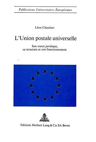 L'union postale universelle Son statut juridique, sa structure et son fonctionnement: Chaubert...