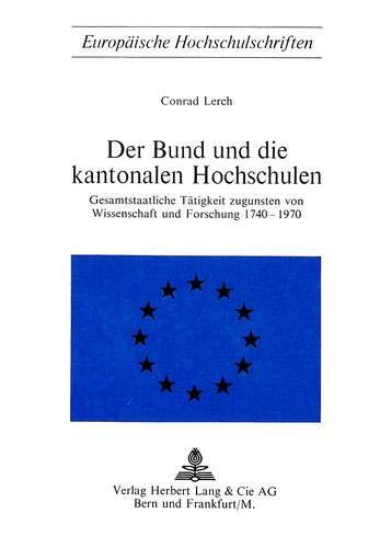 Der Bund und die kantonalen Hochschulen: Gesamtstaatliche Tätigkeit zugunsten von Wissenschaft und ...