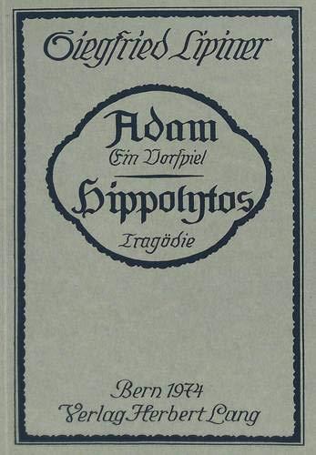 Adam, Ein Vorspiel. Hippolytos, Tragoedie: Nachdruck Der: Siegfried Lipiner, Paul