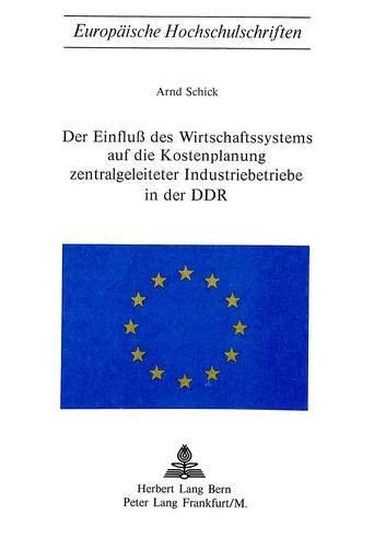 Der Einfluss des Wirtschaftssystems auf die Kostenplanung zentralgeleiteter Industriebetriebe in ...