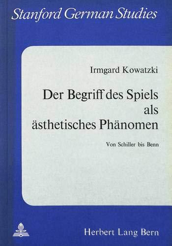 Der Begriff Des Spiels ALS Aesthetisches Phaenomen: Von Schiller Bis Benn (Paperback): Irmgard ...