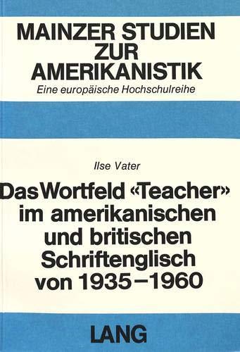 Das Wortfeld «Teacher» im amerikanischen und britischen Schriftenglisch von 1935-1960 (Mainzer ...