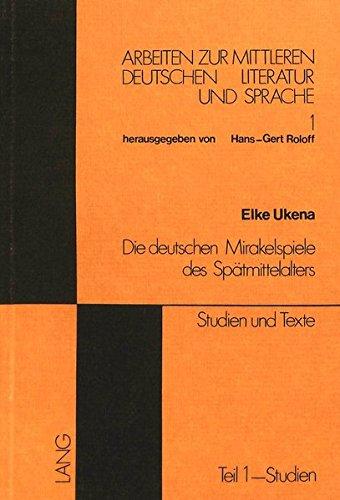9783261009647: Die deutschen Mirakelspiele des Spätmittelalters: Studien und Texte (Arbeiten zur mittleren deutschen Literatur und Sprache)