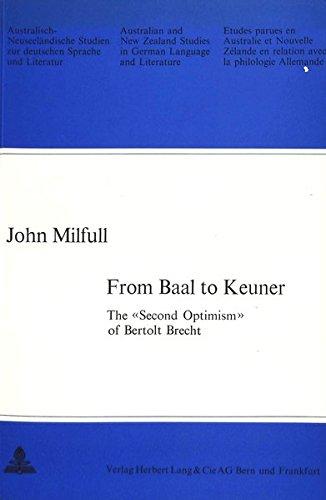 """From Baal to Keuner. The """"Second Optimism"""" of Bertolt Brecht: Millful, John"""