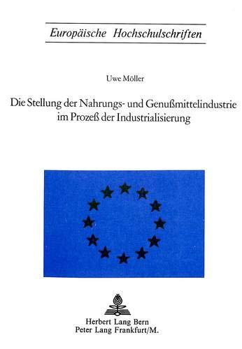 Die Stellung Der Nahrungs- Und Genussmittelindustrie Im Prozess Der Industrialisierung (Paperback):...