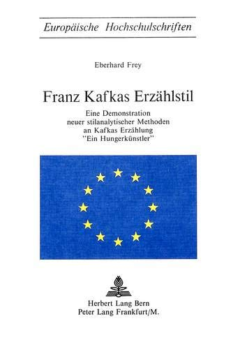 Franz Kafkas Erzaehlstil. Eine Demonstration neuer stilanalytischer Methoden an Kafkas Erzaehlung ...