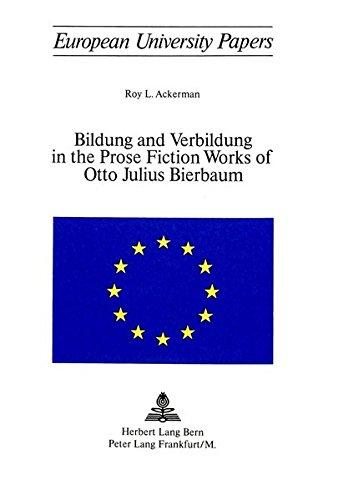 Bildung and Verbildung in the Prose Fiction Works of Otto Julius Bierbaum: Ackermann, Roy L.
