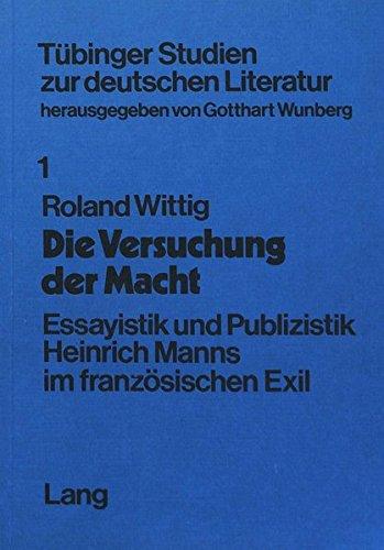 Die Versuchung Der Macht: Essayistik Und Publizistik Heinrich Manns Im französischen Exil: ...