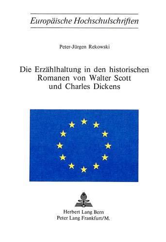 Die Erzählhaltung in den historischen Romanen von Walter Scott und Charles Dickens (Europ&auml...