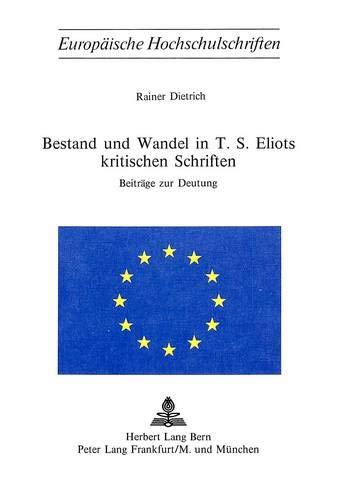 Bestand und Wandel in T.S. Eliots kritischen Schriften: Beiträge zur Deutung (Europäische ...